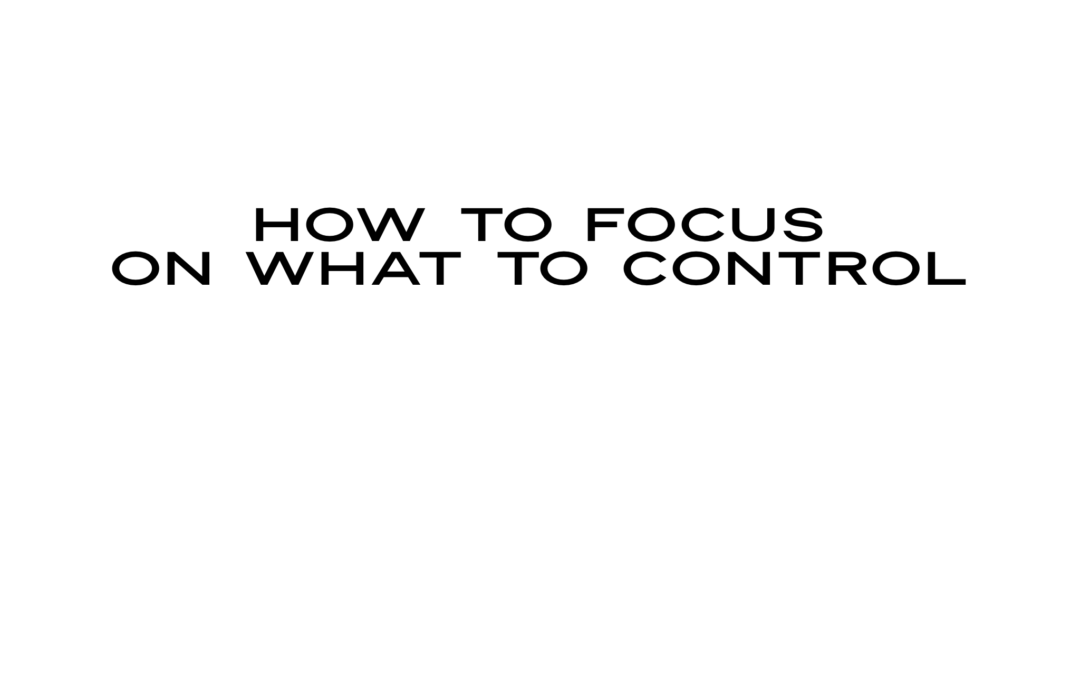 How to focus on what you can control