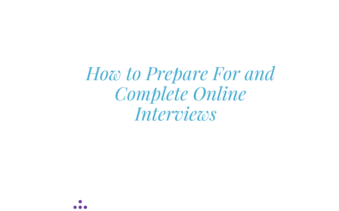 How to Prepare For and Complete Online Interviews