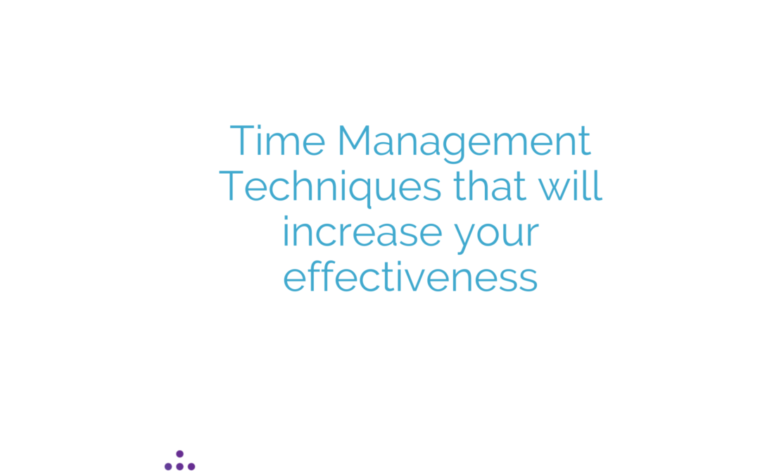 Time Management Techniques that will increase your effectiveness
