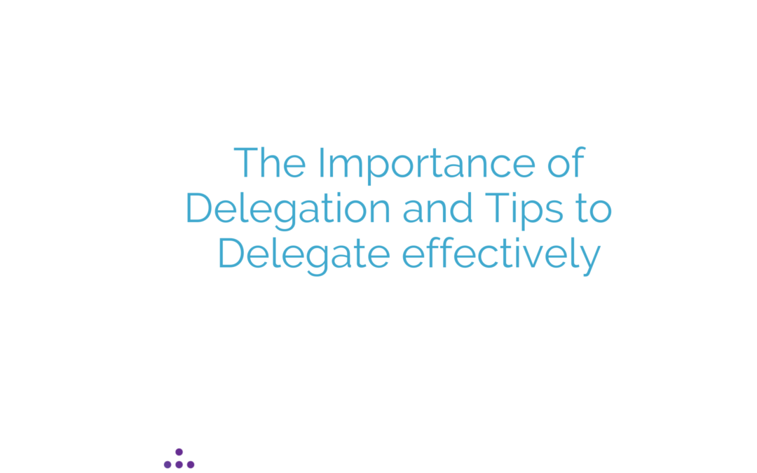 The Importance of Delegation and Tips to Delegate Effectively