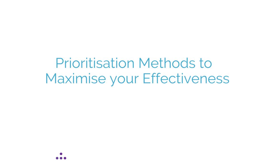Prioritisation Methods to Maximise your Effectiveness